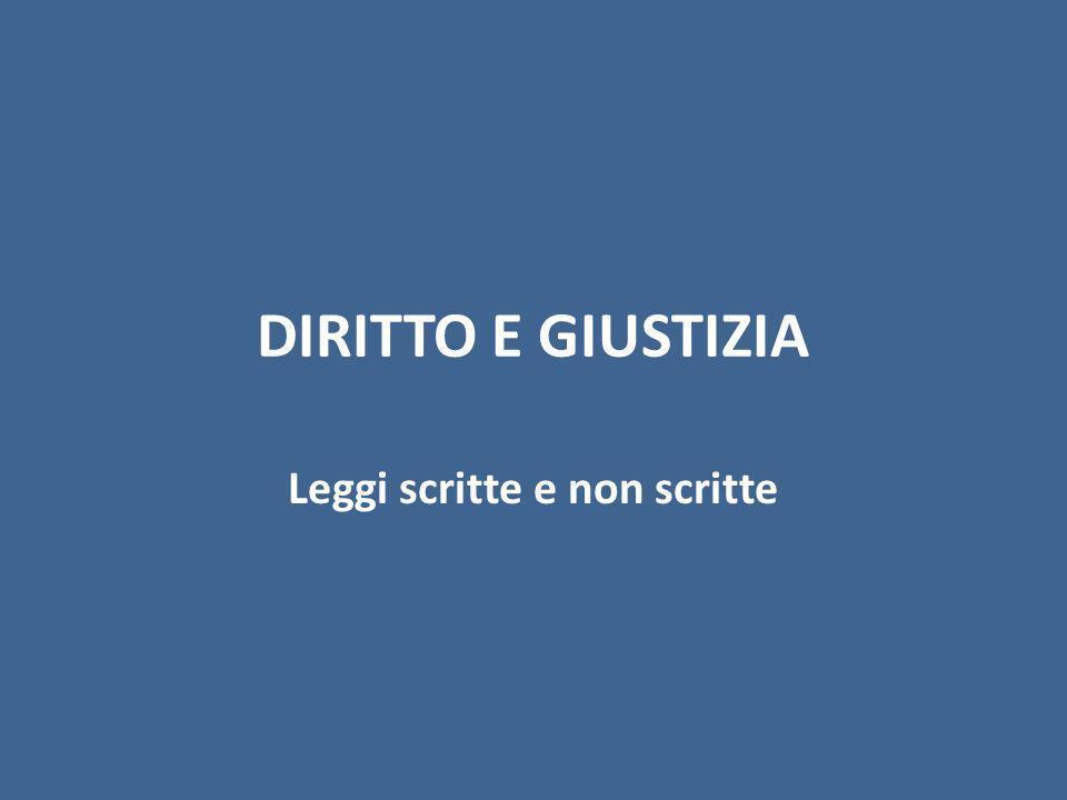 DIRITTO E GIUSTIZIA Leggi scritte e non scritte