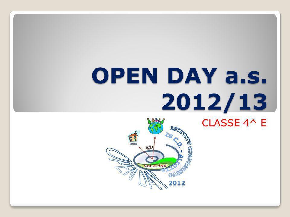 OPEN DAY a.s. 2012/13 CLASSE 4^ E