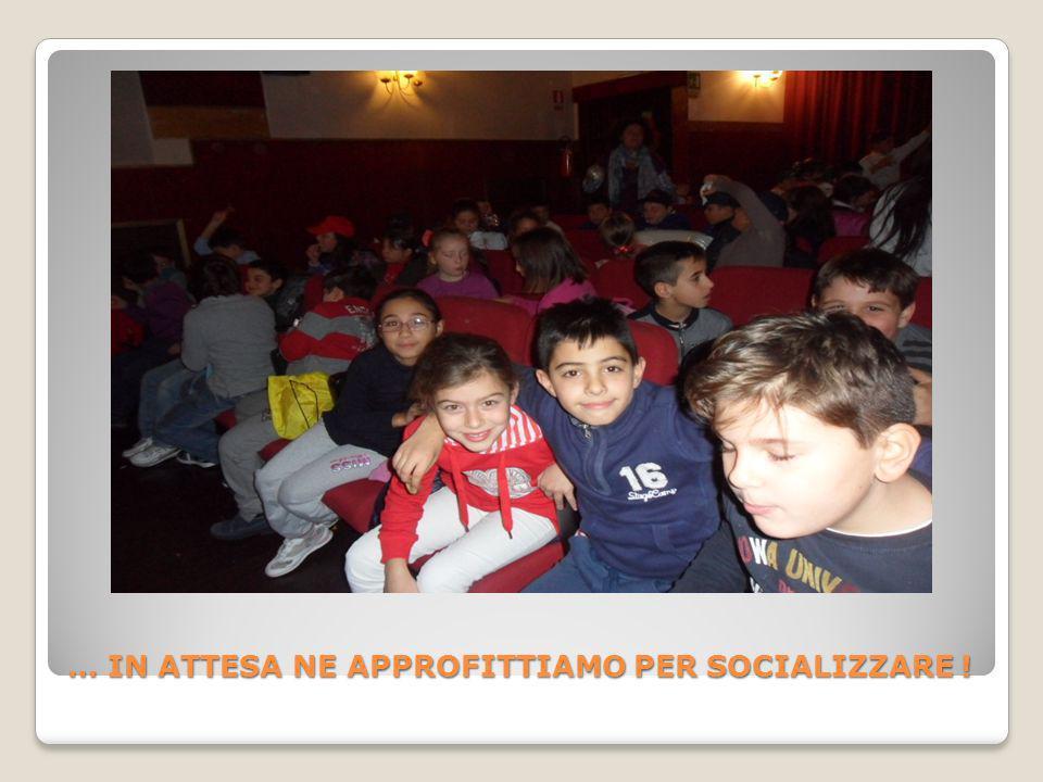 … IN ATTESA NE APPROFITTIAMO PER SOCIALIZZARE !