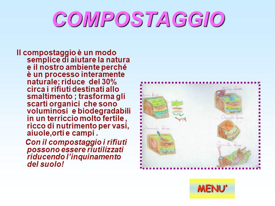 COMPOSTAGGIO Il compostaggio è un modo semplice di aiutare la natura e il nostro ambiente perché è un processo interamente naturale; riduce del 30% ci