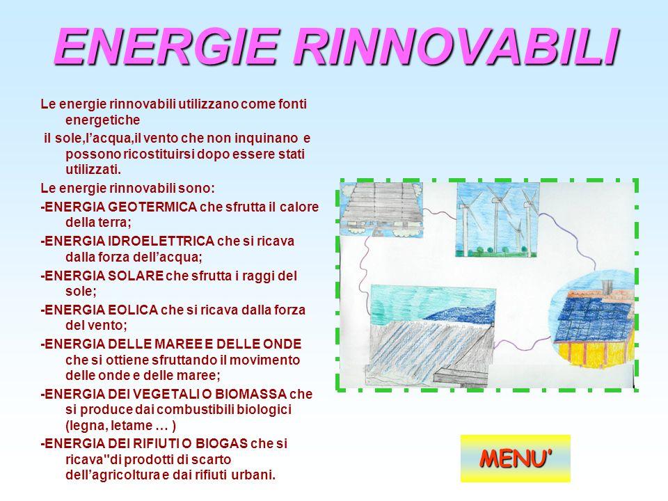 ENERGIE RINNOVABILI Le energie rinnovabili utilizzano come fonti energetiche il sole,lacqua,il vento che non inquinano e possono ricostituirsi dopo es