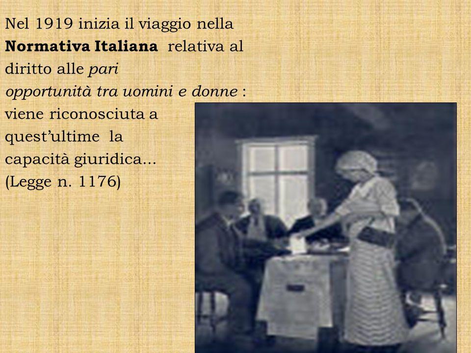 Nel 1919 inizia il viaggio nella Normativa Italiana relativa al diritto alle pari opportunità tra uomini e donne : viene riconosciuta a questultime la
