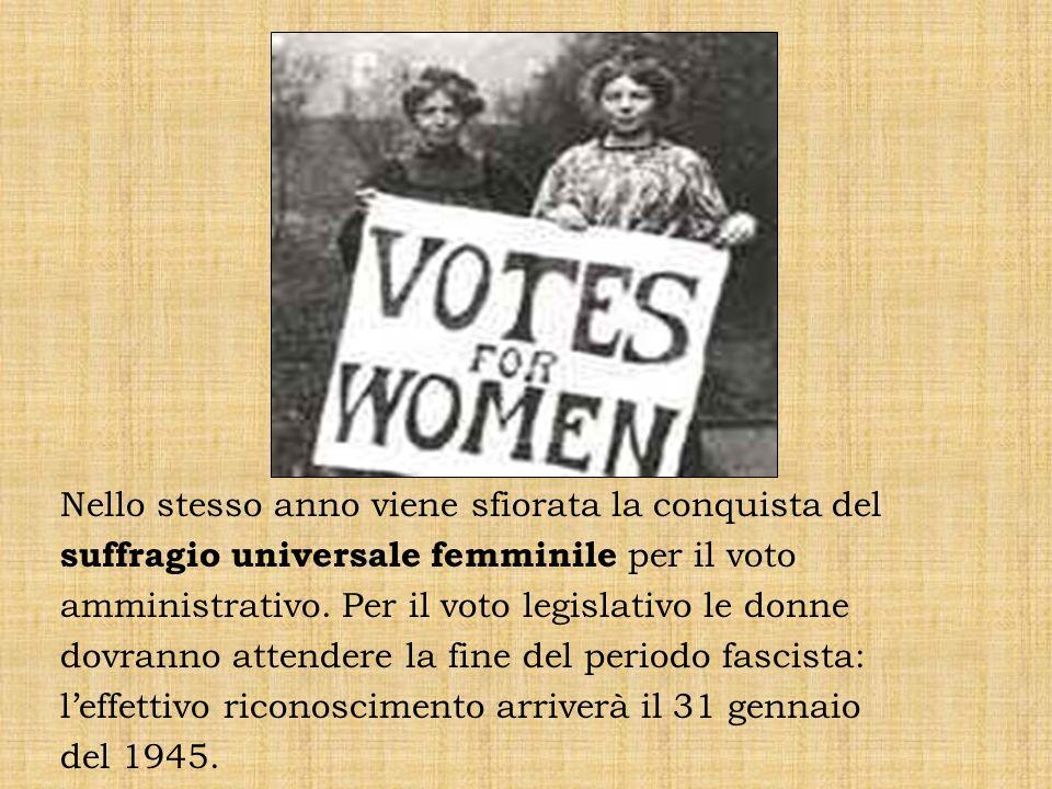 Nello stesso anno viene sfiorata la conquista del suffragio universale femminile per il voto amministrativo. Per il voto legislativo le donne dovranno