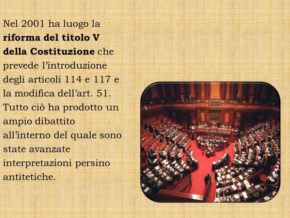 Nel 2001 ha luogo la riforma del titolo V della Costituzione che prevede lintroduzione degli articoli 114 e 117 e la modifica dellart. 51. Tutto ciò h