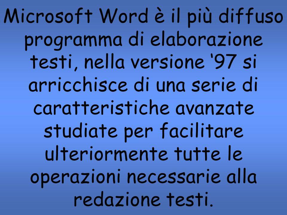 Microsoft Word è il più diffuso programma di elaborazione testi, nella versione 97 si arricchisce di una serie di caratteristiche avanzate studiate per facilitare ulteriormente tutte le operazioni necessarie alla redazione testi.