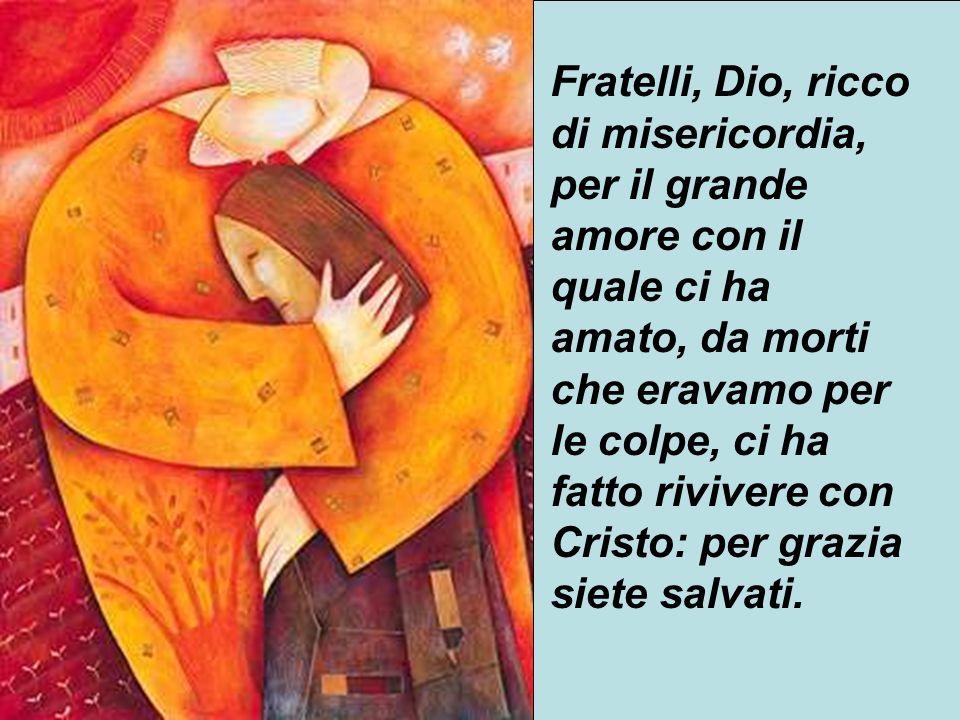 23 Fratelli, Dio, ricco di misericordia, per il grande amore con il quale ci ha amato, da morti che eravamo per le colpe, ci ha fatto rivivere con Cri