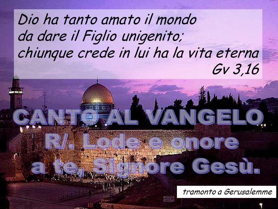 29 Dio ha tanto amato il mondo da dare il Figlio unigenito; chiunque crede in lui ha la vita eterna Gv 3,16 tramonto a Gerusalemme