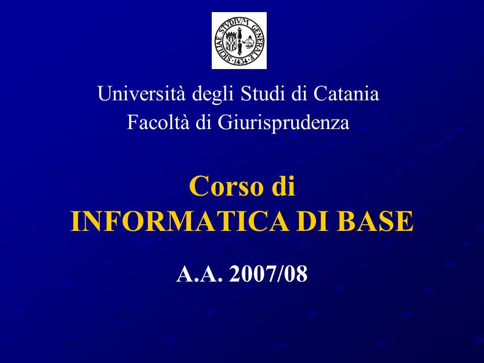 Corso di INFORMATICA DI BASE Università degli Studi di Catania Facoltà di Giurisprudenza A.A. 2007/08