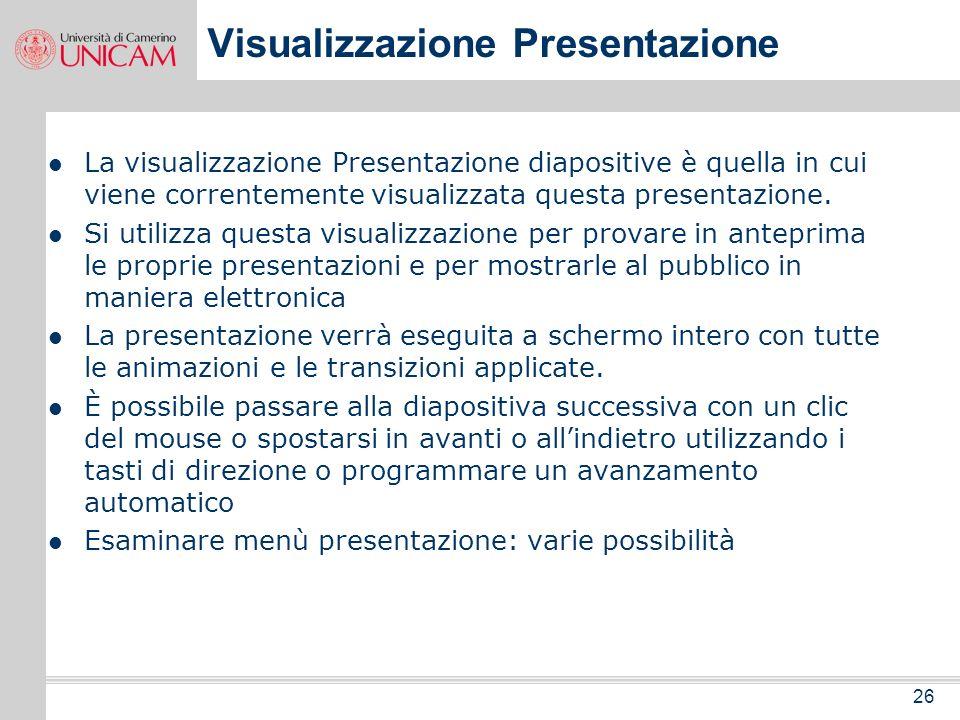 25 Visualizzazione Sequenza diapositive Per passare alla visualizzazione Sequenza diapositive, fare clic sul pulsante corrispondente. In questa visual