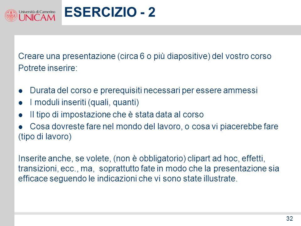 31 ESERCIZIO - 1 Creare una presentazione formata da tante DIA quanti sono i componenti della vostra famiglia (anche inventata). Ci sarà una diapositi