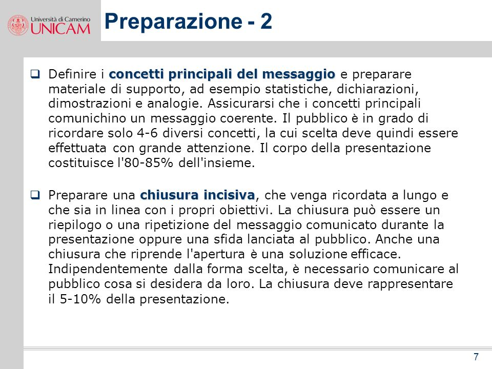 7 Preparazione - 2 concetti principali del messaggio Definire i concetti principali del messaggio e preparare materiale di supporto, ad esempio statistiche, dichiarazioni, dimostrazioni e analogie.