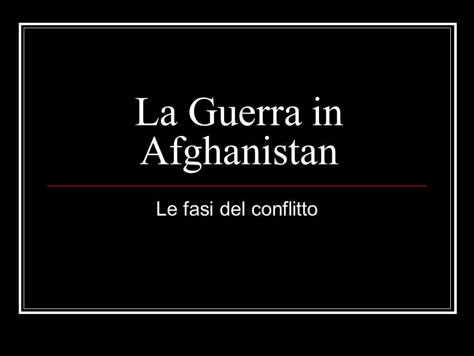 La Guerra in Afghanistan Le fasi del conflitto
