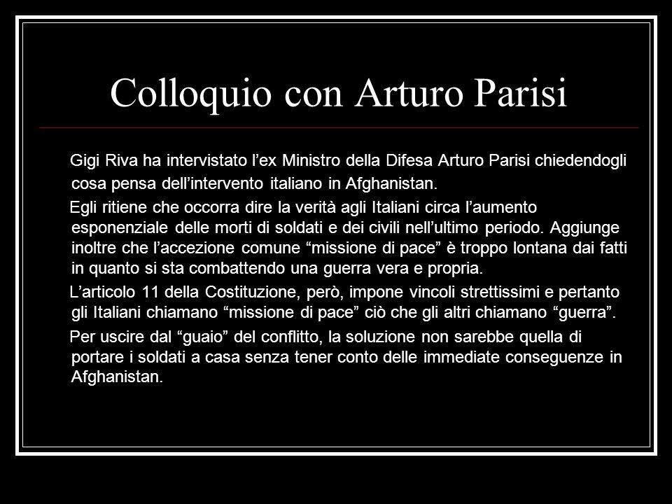 Colloquio con Arturo Parisi Gigi Riva ha intervistato lex Ministro della Difesa Arturo Parisi chiedendogli cosa pensa dellintervento italiano in Afghanistan.