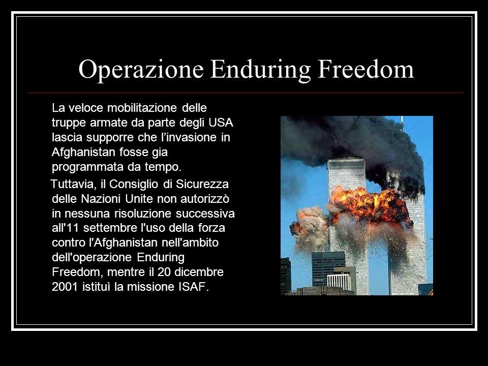 Operazione Enduring Freedom La veloce mobilitazione delle truppe armate da parte degli USA lascia supporre che linvasione in Afghanistan fosse gia programmata da tempo.