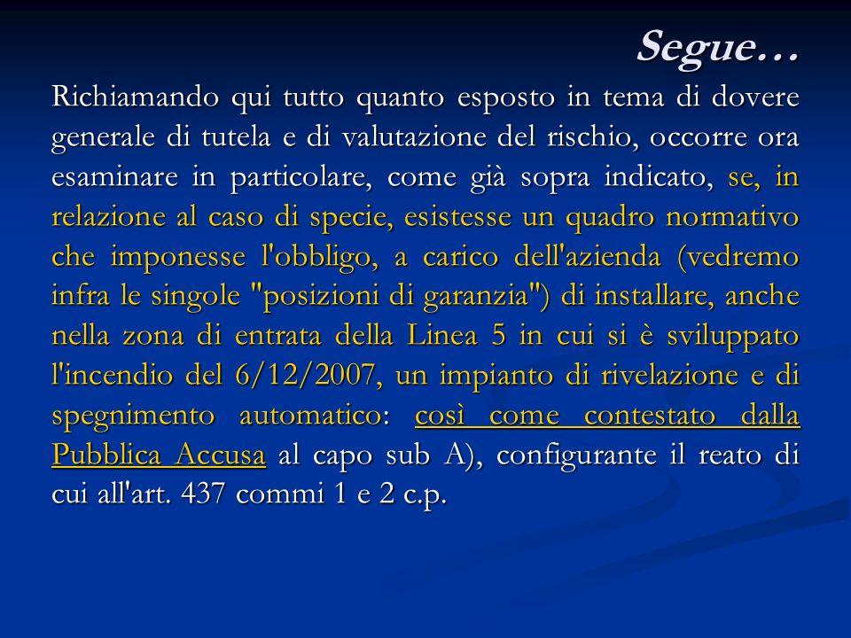 Segue… Come abbiamo già sopra esposto non è certo necessario, per affermare l esistenza di tale obbligo, l individuazione di una norma giuridica specifica che imponga di installare un impianto di quel tipo nella zona di entrata di una linea di ricottura e decapaggio montata ed attrezzata esattamente come la linea 5 nello stabilimento di Torino