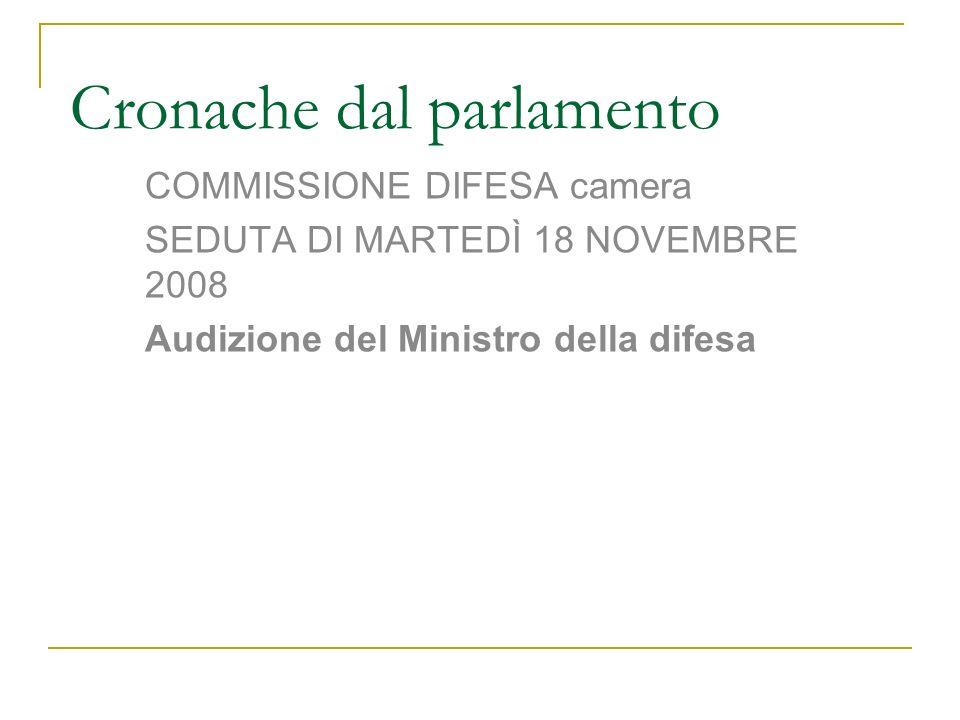 Cronache dal parlamento COMMISSIONE DIFESA camera SEDUTA DI MARTEDÌ 18 NOVEMBRE 2008 Audizione del Ministro della difesa