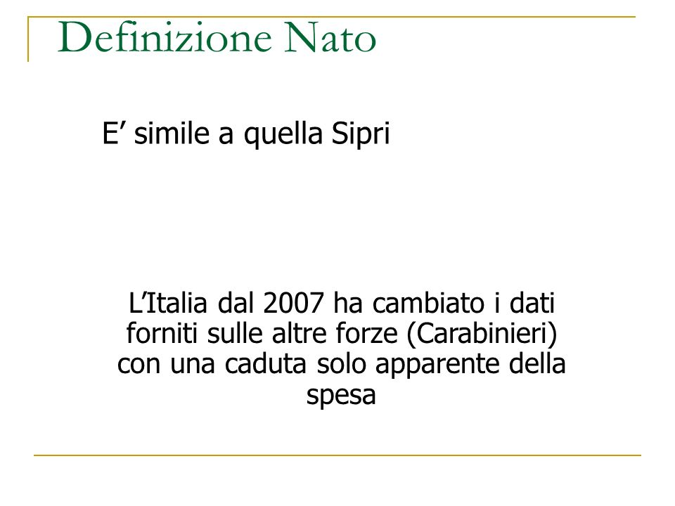 Definizione Nato E simile a quella Sipri LItalia dal 2007 ha cambiato i dati forniti sulle altre forze (Carabinieri) con una caduta solo apparente del