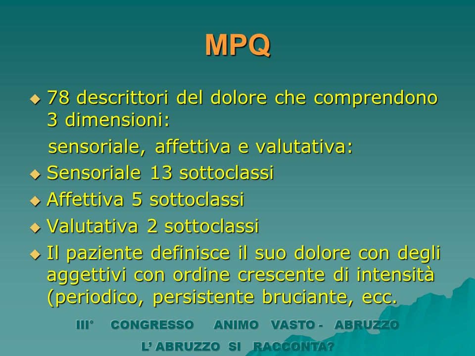 MPQ 78 descrittori del dolore che comprendono 3 dimensioni: 78 descrittori del dolore che comprendono 3 dimensioni: sensoriale, affettiva e valutativa