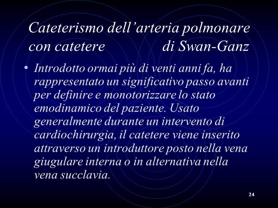 24 Cateterismo dellarteria polmonare con catetere di Swan-Ganz Introdotto ormai più di venti anni fa, ha rappresentato un significativo passo avanti p