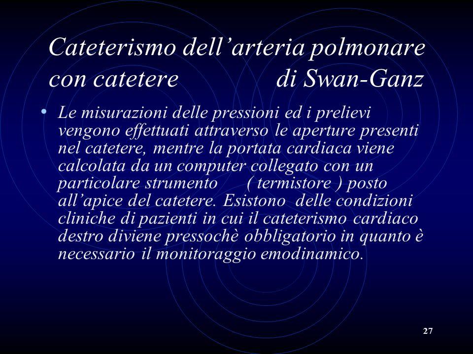 27 Cateterismo dellarteria polmonare con catetere di Swan-Ganz Le misurazioni delle pressioni ed i prelievi vengono effettuati attraverso le aperture