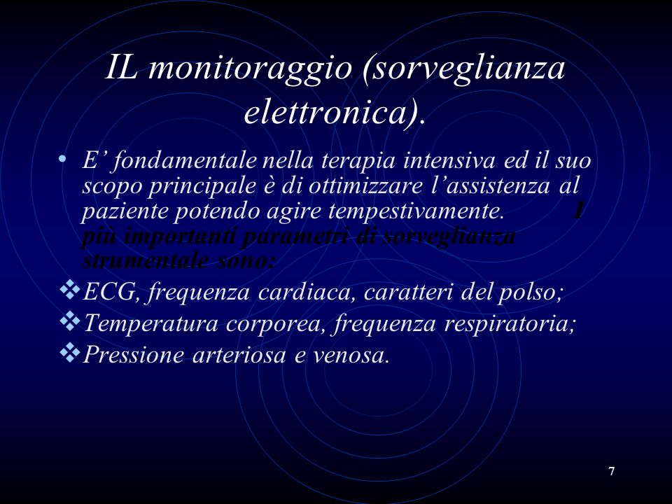 7 IL monitoraggio (sorveglianza elettronica). E fondamentale nella terapia intensiva ed il suo scopo principale è di ottimizzare lassistenza al pazien