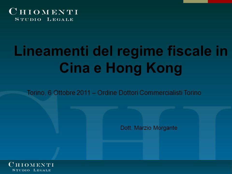 Lineamenti del regime fiscale in Cina e Hong Kong Torino, 6 Ottobre 2011 – Ordine Dottori Commercialisti Torino Dott. Marzio Morgante
