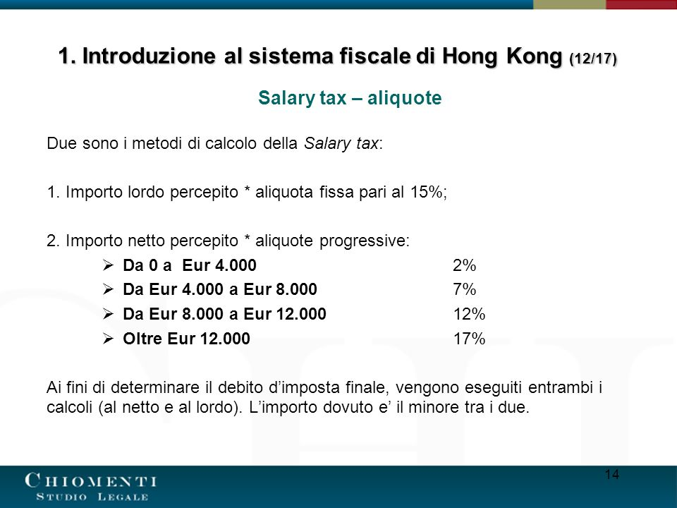 14 Salary tax – aliquote Due sono i metodi di calcolo della Salary tax: 1. Importo lordo percepito * aliquota fissa pari al 15%; 2. Importo netto perc