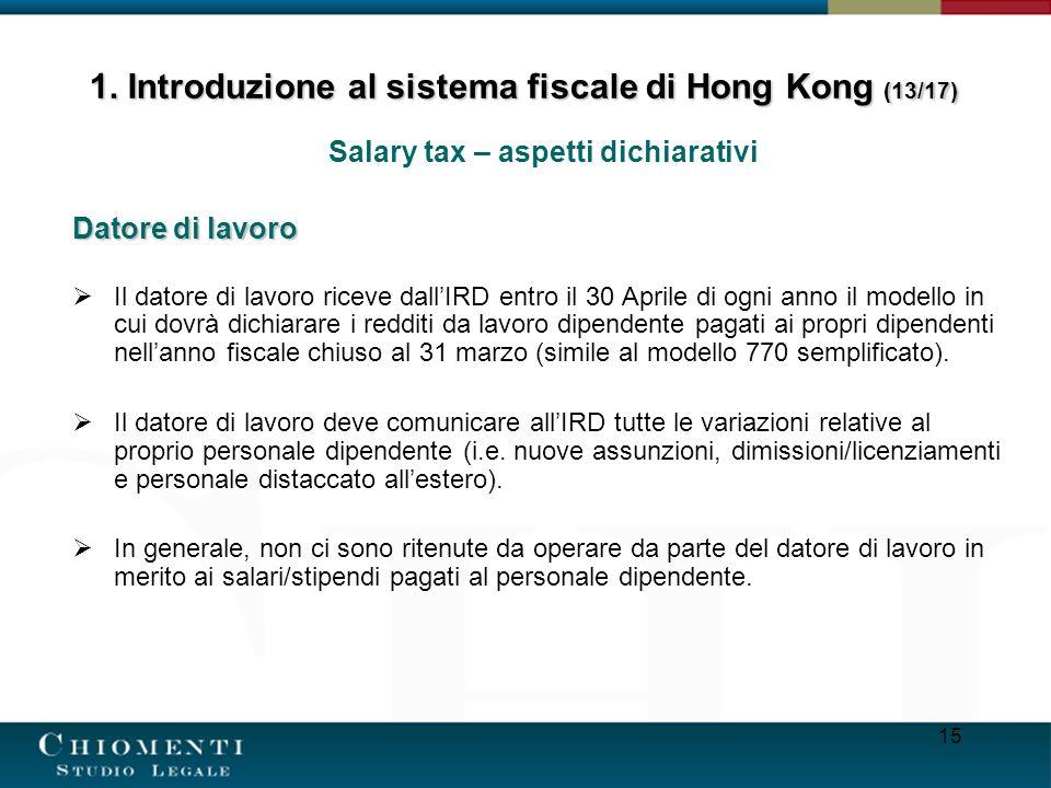 15 Salary tax – aspetti dichiarativi Datore di lavoro Il datore di lavoro riceve dallIRD entro il 30 Aprile di ogni anno il modello in cui dovrà dichi