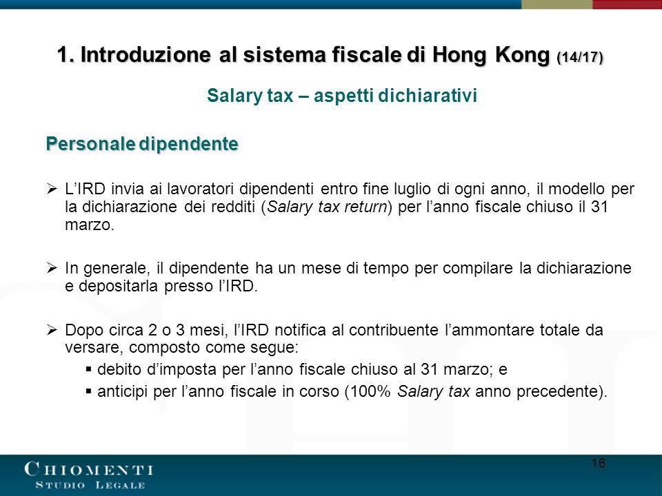 16 Salary tax – aspetti dichiarativi Personale dipendente LIRD invia ai lavoratori dipendenti entro fine luglio di ogni anno, il modello per la dichia