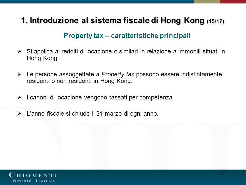 17 Property tax – caratteristiche principali Si applica ai redditi di locazione o similari in relazione a immobili situati in Hong Kong. Le persone as