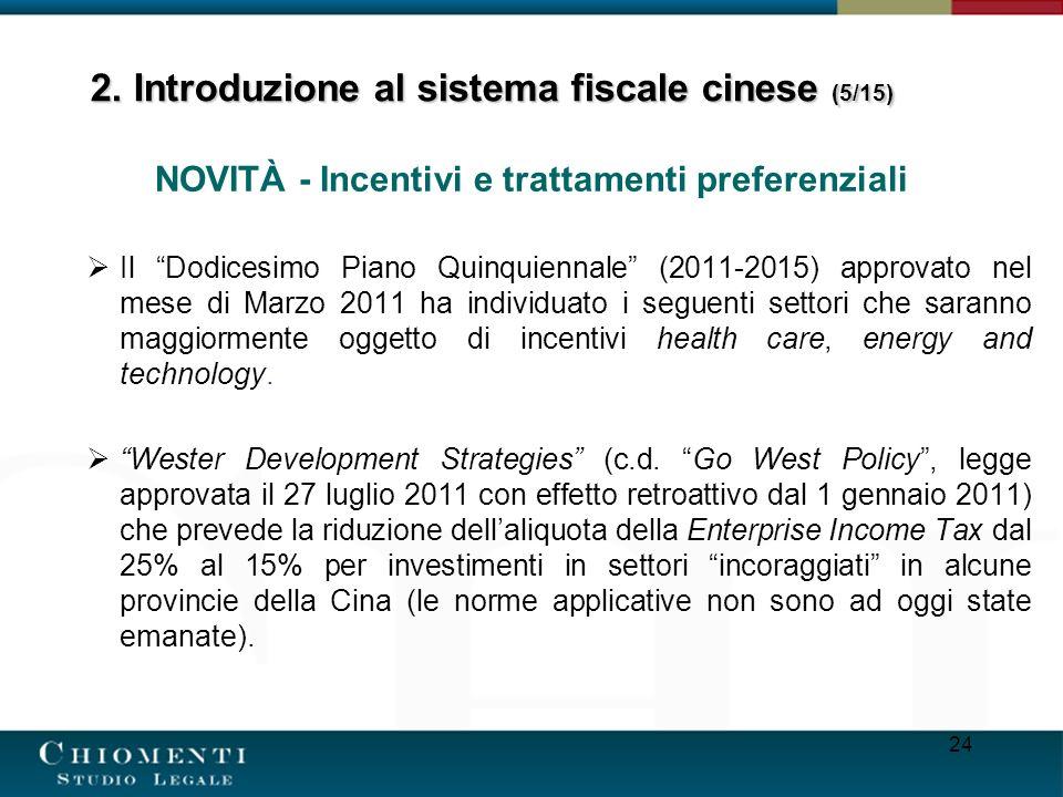 24 NOVITÀ - Incentivi e trattamenti preferenziali Il Dodicesimo Piano Quinquiennale (2011-2015) approvato nel mese di Marzo 2011 ha individuato i segu