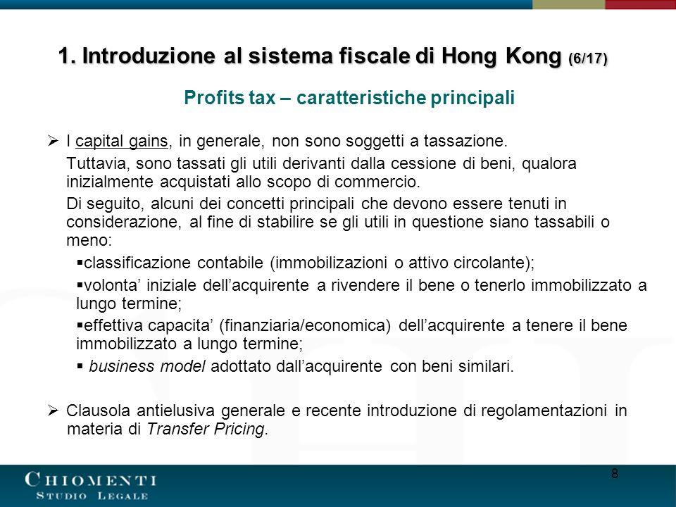 8 Profits tax – caratteristiche principali I capital gains, in generale, non sono soggetti a tassazione. Tuttavia, sono tassati gli utili derivanti da
