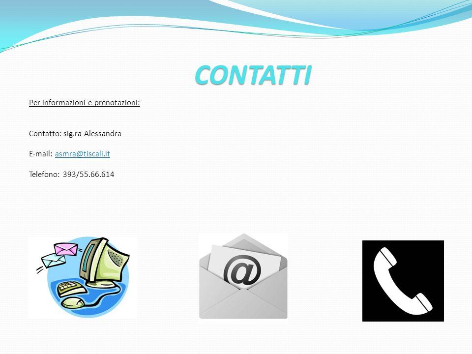 CONTATTI Per informazioni e prenotazioni: Contatto: sig.ra Alessandra E-mail: asmra@tiscali.it Telefono: 393/55.66.614 Per informazioni e prenotazioni: Contatto: sig.ra Alessandra E-mail: asmra@tiscali.it Telefono: 393/55.66.614