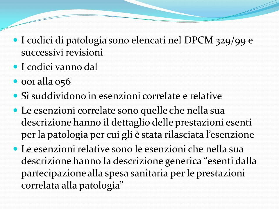 I codici di patologia sono elencati nel DPCM 329/99 e successivi revisioni I codici vanno dal 001 alla 056 Si suddividono in esenzioni correlate e rel