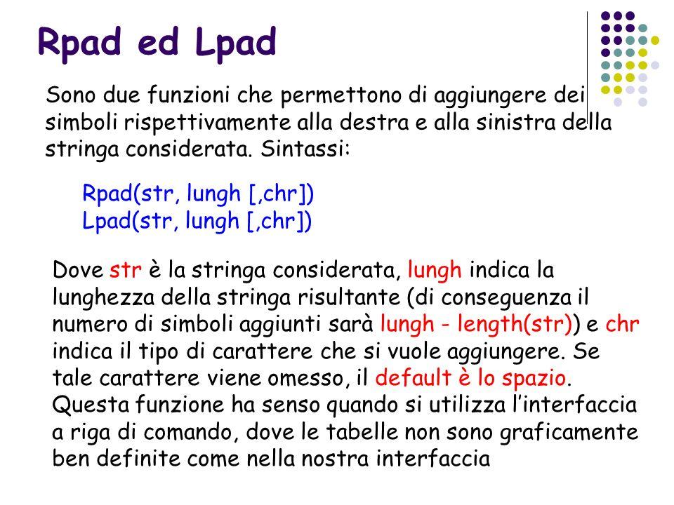 Rpad ed Lpad Sono due funzioni che permettono di aggiungere dei simboli rispettivamente alla destra e alla sinistra della stringa considerata. Sintass