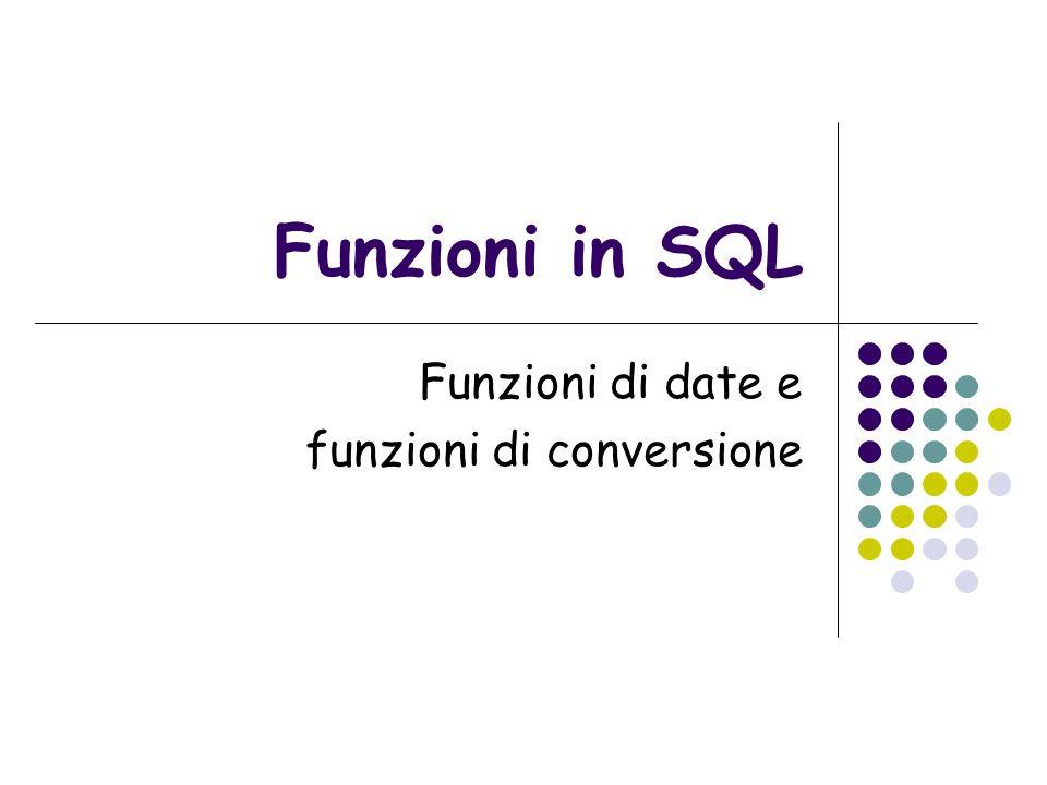 Funzioni in SQL Funzioni di date e funzioni di conversione
