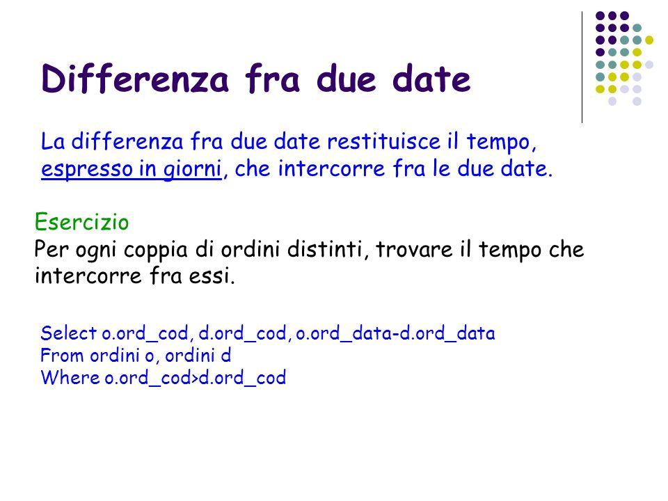 Differenza fra due date La differenza fra due date restituisce il tempo, espresso in giorni, che intercorre fra le due date. Esercizio Per ogni coppia