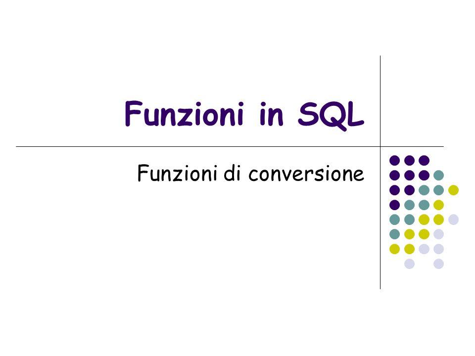 Funzioni in SQL Funzioni di conversione