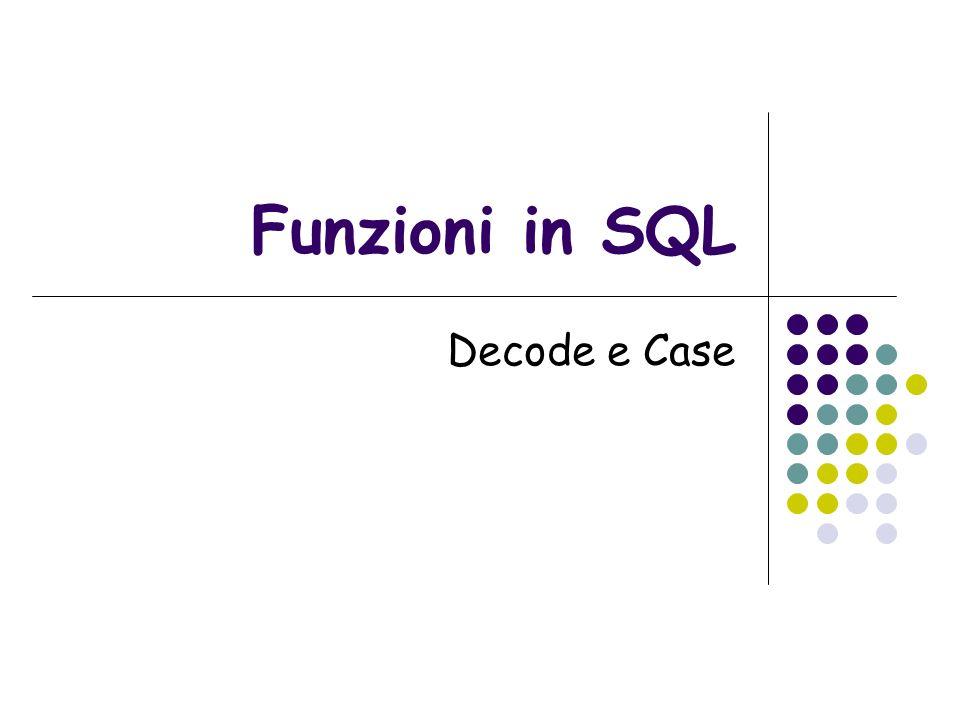 Funzioni in SQL Decode e Case