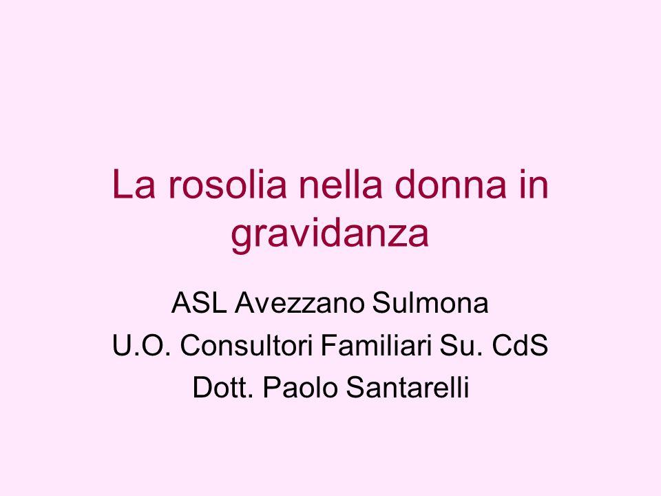 La rosolia nella donna in gravidanza ASL Avezzano Sulmona U.O. Consultori Familiari Su. CdS Dott. Paolo Santarelli