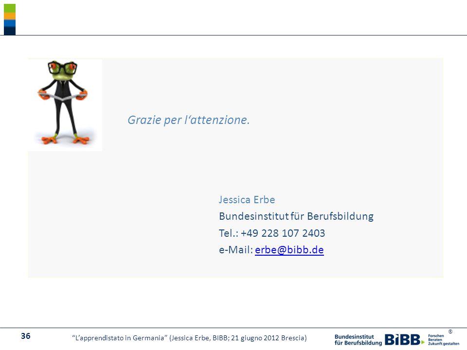 ® Grazie per lattenzione. Jessica Erbe Bundesinstitut für Berufsbildung Tel.: +49 228 107 2403 e-Mail: erbe@bibb.deerbe@bibb.de 36 Lapprendistato in G