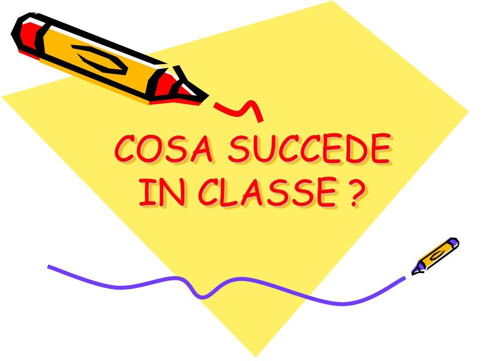 COSA SUCCEDE IN CLASSE ?