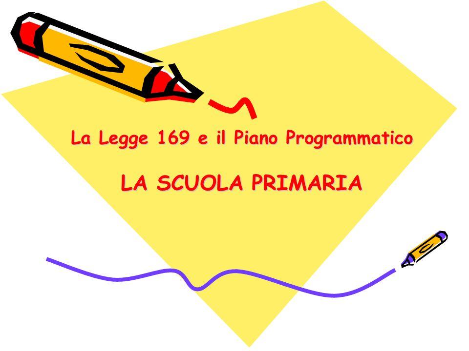 La Legge 169 e il Piano Programmatico LA SCUOLA PRIMARIA