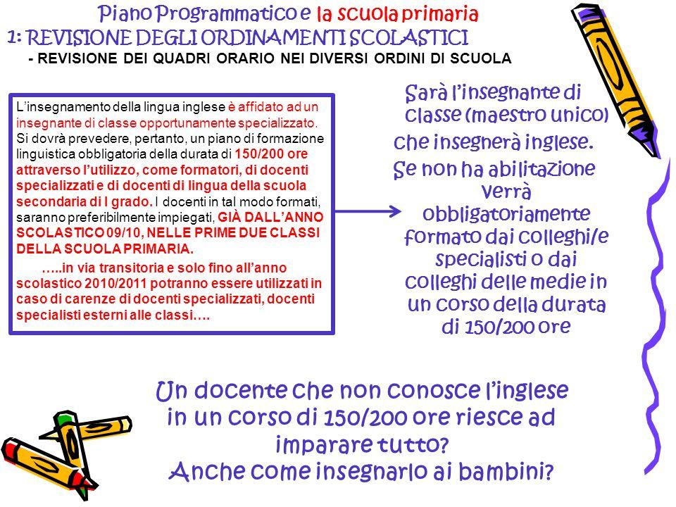 Piano Programmatico e la scuola primaria 1: REVISIONE DEGLI ORDINAMENTI SCOLASTICI - REVISIONE DEI QUADRI ORARIO NEI DIVERSI ORDINI DI SCUOLA Sarà lin