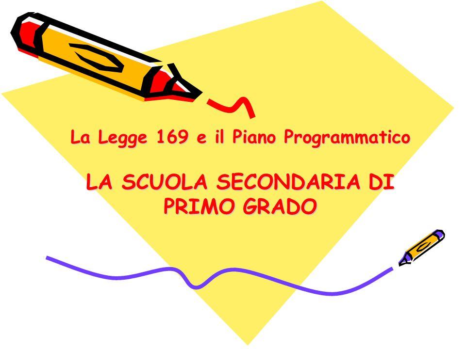 La Legge 169 e il Piano Programmatico LA SCUOLA SECONDARIA DI PRIMO GRADO