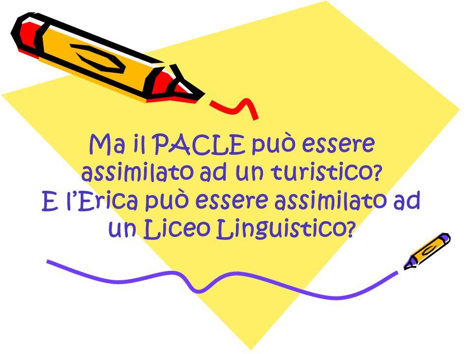 Ma il PACLE può essere assimilato ad un turistico? E lErica può essere assimilato ad un Liceo Linguistico?