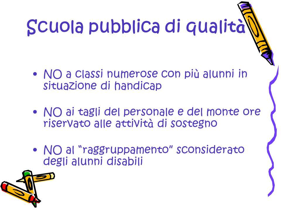 Scuola pubblica di qualit à NO a classi numerose con pi ù alunni in situazione di handicap NO ai tagli del personale e del monte ore riservato alle at