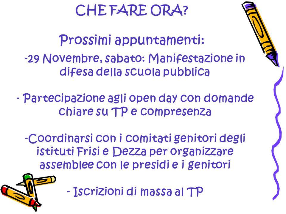 CHE FARE ORA? Prossimi appuntamenti: -29 Novembre, sabato: Manifestazione in difesa della scuola pubblica - Partecipazione agli open day con domande c