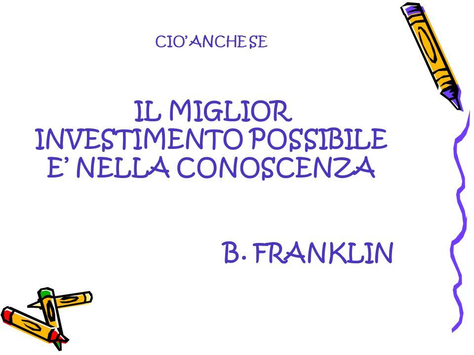 CIO ANCHE SE IL MIGLIOR INVESTIMENTO POSSIBILE E NELLA CONOSCENZA B. FRANKLIN