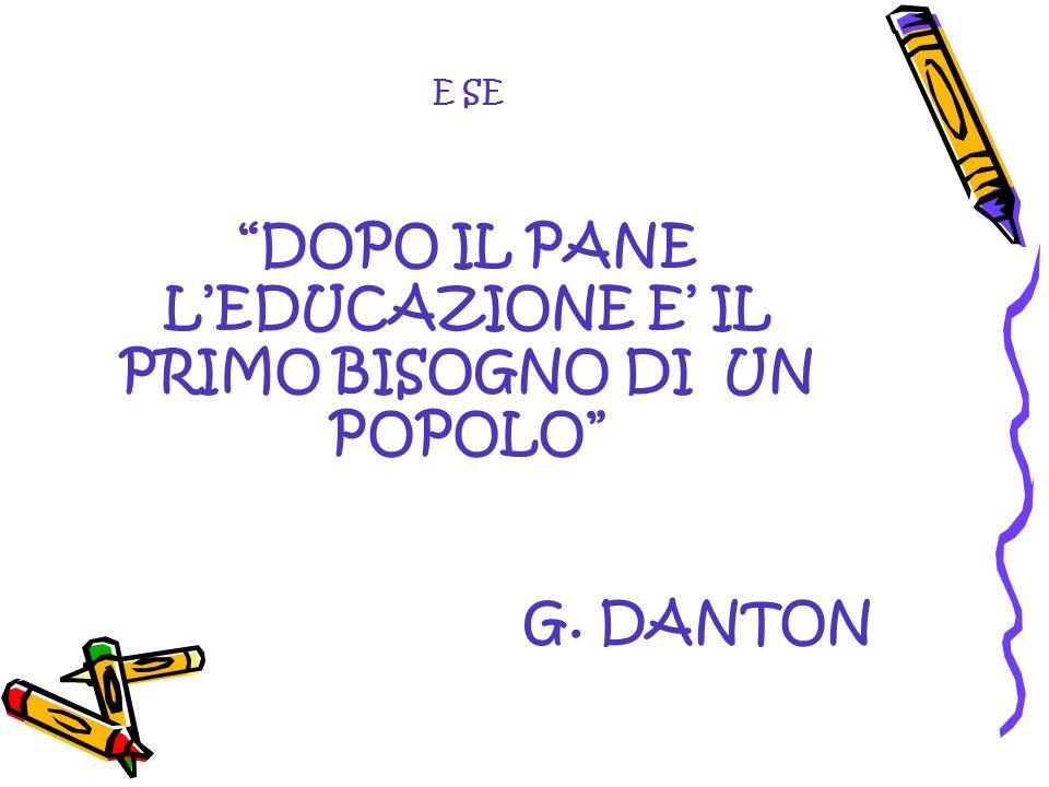 E SE DOPO IL PANE LEDUCAZIONE E IL PRIMO BISOGNO DI UN POPOLO G. DANTON